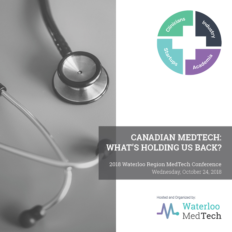 2018 Waterloo Region MedTech Conference - Canadian MedTech: What's Holding Us Back? - Wednesday, October 24, 2018 - St. George Hall, Waterloo Ontario